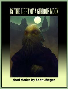 By the Light of a Gibbous Moon by Scott Jäeger. $0.99. 118 pages
