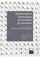 Dictionnaire historique et critique du racisme / Pierre-André Taguieff, Presses Universitaires de France, 2013