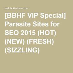 [BBHF VIP Special] Parasite Sites for SEO 2015 (HOT) (NEW) (FRESH) (SIZZLING)