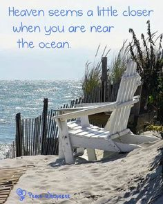 Heaven seems a little closer when you are near the ocean