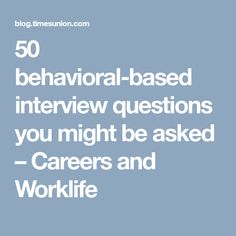 50 behavioral-based interview questions you might be asked – Careers and Worklife