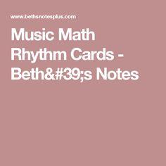 Music Math Rhythm Cards - Beth's Notes