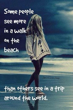 Some people see more in a walk on the beach than others see in a trip around the world ~