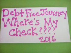 Where's my check?  Debt free journey..