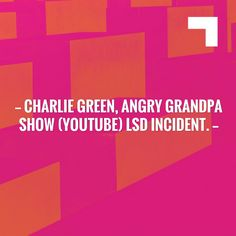 Check out my new post! Charlie Green, Angry Grandpa show (Youtube) Lsd incident. :) https://randomideas394.wordpress.com/2017/07/03/charlie-green-angry-grandpa-show-youtube-lsd-incident/