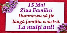 15 Mai Ziua Familiei Dumnezeu să fie lângă familia voastră. La mulți ani! Mai
