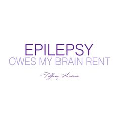 Epilepsy owes my brain rent! Like, no one invited you, epilepsy. Myoclonic Epilepsy, Epilepsy Tattoo, Epilepsy Facts, Epilepsy Quotes, Epilepsy Awareness Month, Seizure Disorder, Brain Tumor, Seizures, Invisible Illness