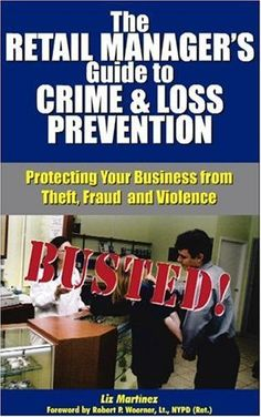The Retail Manager's Guide to Crime & Loss Prevention: Protecting Your Business from Theft, Fraud and Violence [With Pocket Reference] by Liz Martinez. $28.75. Author: Liz Martinez. Publisher: Looseleaf Law Publications (March 1, 2004)