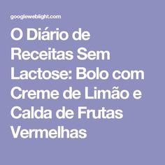 O Diário de Receitas Sem Lactose: Bolo com Creme de Limão e Calda de Frutas Vermelhas