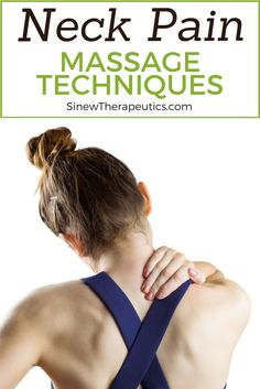 Massage techniques to help break down scar tissue, reduce pain, and promote healing. Learn more about neck pain at SinewTherapeutics.com
