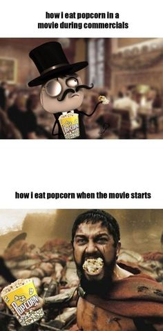 Man this is so so true. I am a popcorn monster once the lights dim
