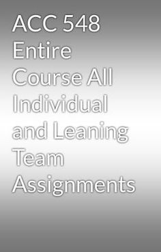 """Read """"ACC 548 Entire Course All Individual and Leaning Team Assignments"""" #wattpad #random Visit Now for more Assignments and Complete Courses:  www.hwguides.com"""