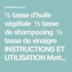 ½ tasse d'huile végétale ½ tasse de shampooing ½ tasse de vinaigre INSTRUCTIONS ET UTILISATION Mettez tous les ingrédients dans un flacon de pulvérisation et mélangez-les bien, puis pulvérisez le mélange sur les différentes surfaces dans votre maison. Ce mélange est non toxique et il ne présente aucun risque pour les enfants et les animaux …