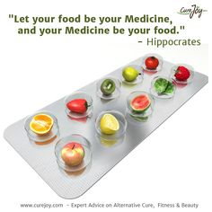 """""""Let your food be your Medicine, and your Medicine be your food."""" - Hippocrates"""
