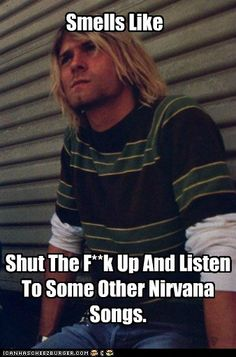 At Least Listen to Something Off of Bleach or In Utero Nirvana Quotes, Nirvana Songs, Nirvana Band, Nirvana Kurt Cobain, Emo Bands, Music Bands, Kurt Cobain Photos, Heavy Metal, Rock Band Posters