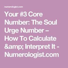 Your #3 Core Number: The Soul Urge Number – How To Calculate & Interpret It - Numerologist.com
