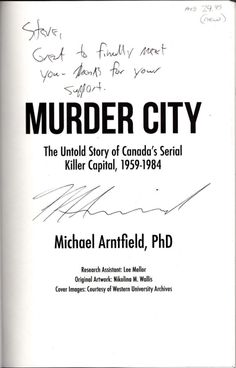 "https://flic.kr/p/z1CYcE | murder |  Autographed copy of ""Murder City: The Untold Story of Canada's Serial Killer Capital, 1959-1984. Signed: Steve, Great to finally meet you. Thanks for your support. Michael Arntfield"