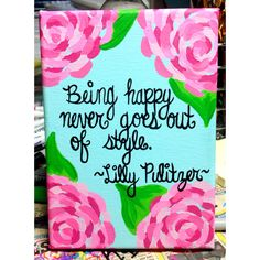 My favorite Lilly Pulitzer quote AND pattern ever! Or I can be a little rosesy when I chose be.. Rosesy means Tyler tx .some day in future this painting and my quote will be  hanning on my wall in arpartement.