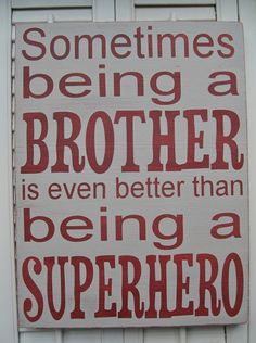 Sometimes Being A Brother Is Even Better Than Being A Superhero Word Art Sign. $49.00, via Etsy.