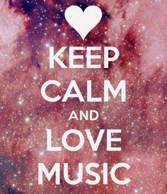 Keep Calm and Love Music .