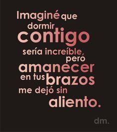 Imagine que dormir contigo sería increíble, pero amanecer en tus brazos me dejo sin aliento #frases