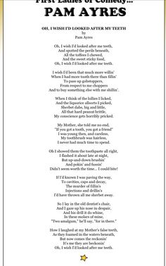 Pam Ayres - a brilliant poet!  'I wished I'd looked after my teeth' - very apt!