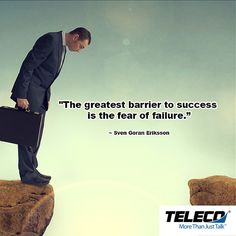The greatest barrier to succeeding in your life is FEAR. If you let fear stand in your way, you will never succeed.