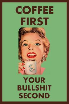 Coffee first sarcastic humor I Love Coffee, Coffee Art, Coffee Pics, Coffee Quotes, Coffee Humor, Citations Business, Provocateur, Bullshit, Laughter