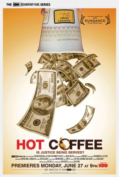Hot Coffee - Truly one of the BEST documentaries of the last couple of years!! Only wish that everyone would see it!!