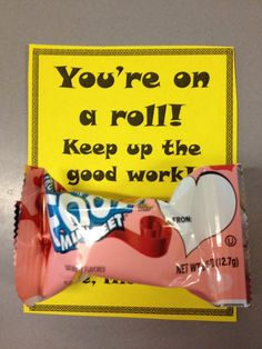 Give to students who have recently improved in your class/ Youre on a roll! (Fruit roll up)