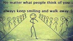 No matter what, people think of you. always keep smiling and walk away! Just Keep Walking, Walking Away, Keep Smiling, No Matter What, Smile Quotes, Qoutes, True Quotes, True Sayings, Funny Sayings