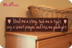 Read me a story, tuck me in tight, say a sweet prayer, and kiss me goodnight... Adorable, want this!!!