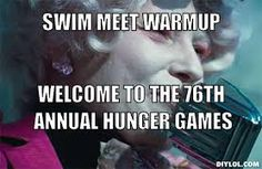 Hunger Games, ha! Because you get Hungey during swim practice! Also you die becasue the kid behind you wants to pass you and you're like, kicking do hard...