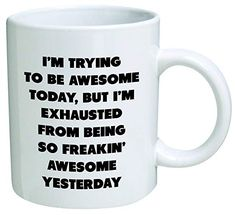 I'm trying to be awesome today, but I'm exhausted from being so freakin' awesome yesterday - Coffee Mug By Heaven Creations 11 oz -Funny Inspirational and sarcasm *** Discover this special product, click the image : Coffee Mugs Best Coffee Mugs, Dog Coffee, Coffee Milk, Funny Coffee Mugs, Coffee Humor, Funny Mugs, Funny Gifts, Coffee Cups, Tea Cups