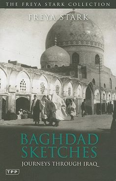"""Baghdad Sketches: Journeys through Iraq   Freya Stark is incredible. """"To awake quite alone in a strange town is one of the pleasantest sensations in the world. You are surrounded by adventure. You have no idea of what is in store for you, but you will, if you are wise and know the art of travel, let yourself go on the stream of the unknown and accept whatever comes in the spirit in which the gods may offer it."""" She wrote that in the 1930s. In the middle east. On her own. She's incredible."""