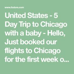 United States - 5 Day Trip to Chicago with a baby - Hello, Just booked our flights to Chicago for the first week of september. It will be (947133) 5 Day Trip to Chicago with a baby United States