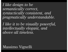 Massimo Vignelli, the legendary Italian graphic designer, his graphic design has been seen by millions of people. If you've ever taken the subway in New York City, or Washington, DC, you've seen Vignelli's work. (ref: http://qz.com/208279/send-a-card-to-massimo-vignelli-the-man-who-put-helvetica-on-your-subway-map/)