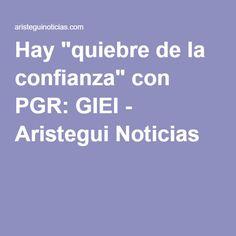 """Hay """"quiebre de la confianza"""" con PGR: GIEI - Aristegui Noticias"""