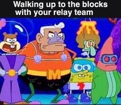 And finally, when you get to roll up to the blocks with your relay squad and you feel invincible: | 24 Pictures That Will Actually Hit A Little Too Close To…