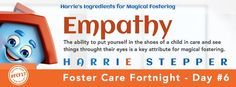 The ability to put yourself in the shoes of a child in care and see things throught their eyes is a key attribute for magical fostering.