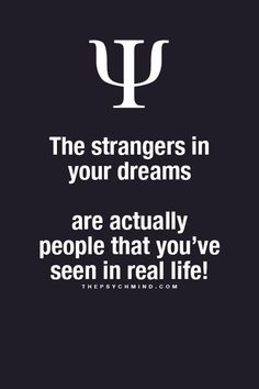 Strangers in your dreams are really people that you have seen before.