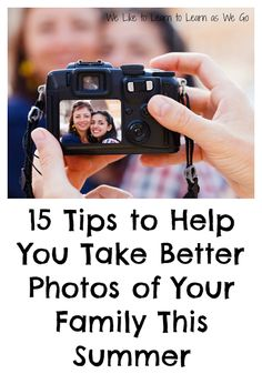 Want to take some awesome photos of your family this summer? Here are 15 tips to help you take better pics. #photography #summer #familyphotos