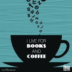 I live for books and coffee.