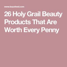 26 Holy Grail Beauty Products That Are Worth Every Penny