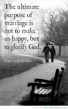 """The ultimate purpose of marriage is not to make us happy, but to glorify God."" Nancy Leigh DeMoss"