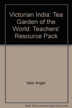 Victorian India: Tea Garden of the World: Teachers' Resource Pack by Angeli Vaid  Yes!! Tea!! India!! Teacher resources!! (primary sources!)