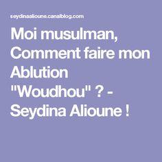 "Moi musulman, Comment faire mon Ablution ""Woudhou"" ? - Seydina Alioune !"