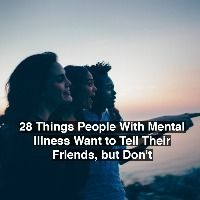 Check out 28 Things People With Mental Illness Want to Tell Their Friends, but Don't on TheMighty.com