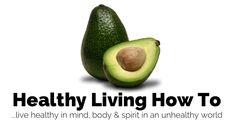 Healthy Living How To | how to live healthy in mind, body, and spirit