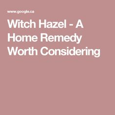 Witch Hazel - A Home Remedy Worth Considering